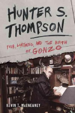 Hunter S. Thompson: Fear, Loathing, and the Birth of Gonzo (Hardcover)