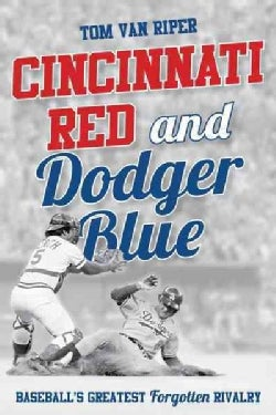 Cincinnati Red and Dodger Blue: Baseball's Greatest Forgotten Rivalry (Hardcover)