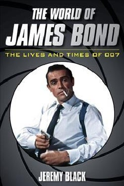 The World of James Bond: The Lives and Times of 007 (Hardcover)