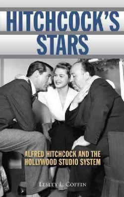 Hitchcock's Stars: Alfred Hitchcock and the Hollywood Studio System (Paperback)