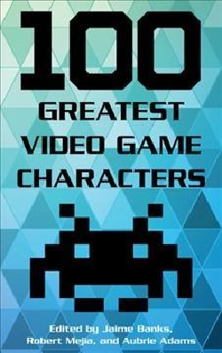 100 Greatest Video Game Characters (Hardcover)