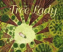 The Tree Lady: The True Story of How One Tree-loving Woman Changed a City Forever (Hardcover)