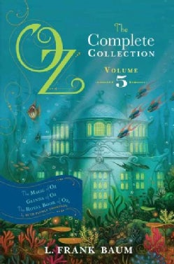 Oz, The Complete Collection, Volume 5: The Magic of Oz / Glinda of Oz / The Royal Book of Oz (Hardcover)