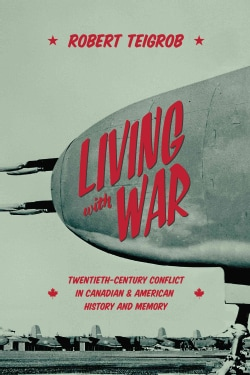 Living With War: Twentieth-Century Conflict in Canadian and American History and Memory (Paperback)