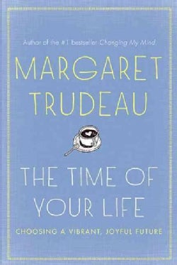 The Time of Your Life: Choosing a Vibrant, Joyful Future (Paperback)