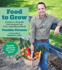 Food to Grow: A Simple, No-fail Guide to Growing Your Own Vegetables, Fruits and Herbs (Paperback)
