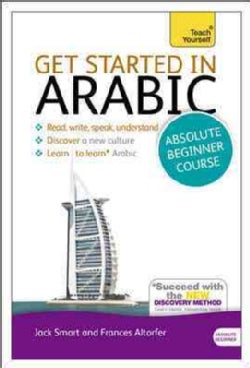 Get Started in Arabic Absolute Beginner Course: The Essential Introduction to Reading, Writing, Speaking and Understanding a ...