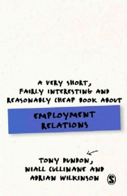 A Very Short, Fairly Interesting and Reasonably Cheap Book About Employment Relations (Paperback)