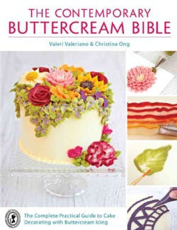 The Contemporary Buttercream Bible: The Complete Practical Guide to Cake Decorating With Buttercream Icing (Paperback)