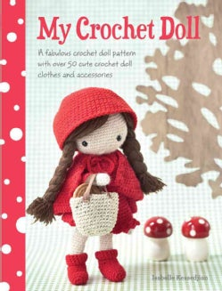 My Crochet Doll: A Fabulous Crochet Doll Pattern With over 50 Cute Crochet Doll Clothes and Accessories (Paperback)