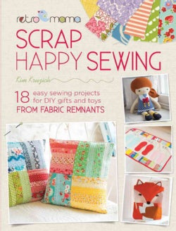 Retro Mama Scrap Happy Sewing: 18 Easy Sewing Projects for DIY Gifts and Toys from Fabric Remnants (Paperback)