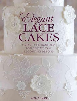 Elegant Lace Cakes: Over 25 Contemporary and Delicate Cake Decorating Designs  (Paperback)