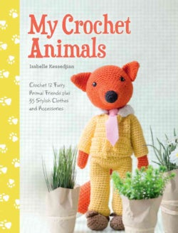 My Crochet Animals: Crochet 12 Furry Animal Friends Plus 35 Stylish Clothes and Accessories (Paperback)