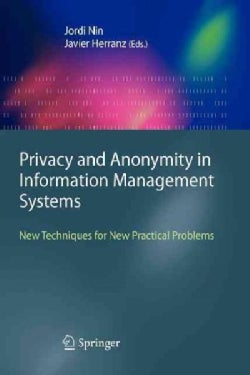 Privacy and Anonymity in Information Management Systems: New Techniques for New Practical Problems (Paperback)