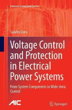 Voltage Control and Protection in Electrical Power Systems: From System Components to Wide-area Control (Paperback)