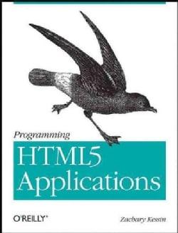 Programming HTML5 Applications: Building Powerful Cross-Platform Environments in Javascript (Paperback)
