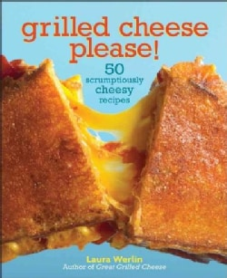 Grilled Cheese, Please!: 50 Scrumptiously Cheesy Recipes (Hardcover)