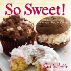 So Sweet!: Cookies, Cupcakes, Whoopie Pies, and More (Hardcover)