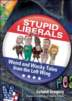 Stupid Liberals: Weird and Wacky Tales from the Left Wing (Paperback)