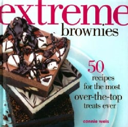 Extreme Brownies: 50 Recipes for the Most Over-the-Top Treats Ever (Hardcover)