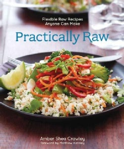 Practically Raw: Flexible Raw Recipes Anyone Can Make (Paperback)
