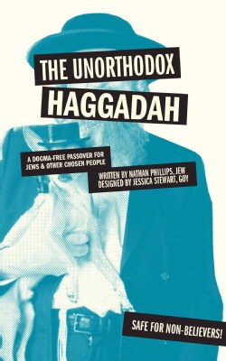 The Unorthodox Haggadah: A Dogma-Free Passover for Jews & Other Chosen People (Paperback)