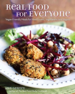 Real Food for Everyone: Vegan-Friendly Meals for Meat-Lovers, Vegetarians, and Vegans (Paperback)