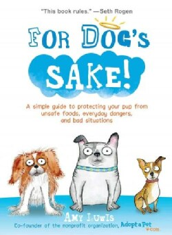 For Dog's Sake!: A simple guide to protecting your pup from unsafe foods, everyday dangers, and bad situations (Paperback)