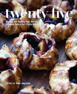 Twenty-Five: Profiles and Recipes from America's Essential Bakery and Pastry Artisans (Paperback)
