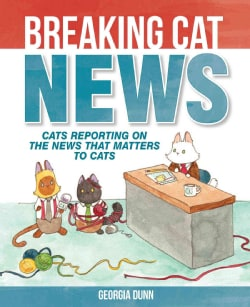 Breaking Cat News: Cats Reporting on the News That Matters to Cats (Paperback)