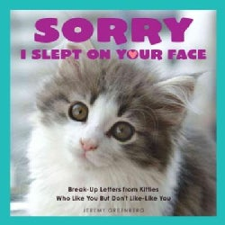 Sorry I Slept on Your Face: Breakup Letters from Kitties Who Like You but Don't Like-Like You (Paperback)