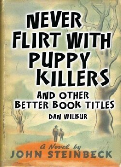 Never Flirt With Puppy Killers: And Other Better Book Titles (Hardcover)