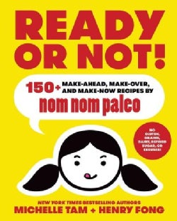 Ready or Not!: 150+ Make-Ahead, Make-Over, and Make-Now Recipes by Nom Nom Paleo (Hardcover)