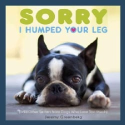 Sorry I Humped Your Leg: And Other Letters from Dogs Who Love Too Much (Paperback)