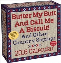 Butter My Butt and Call Me a Biscuit! 2018 Calendar: And Other Country Sayings (Calendar)
