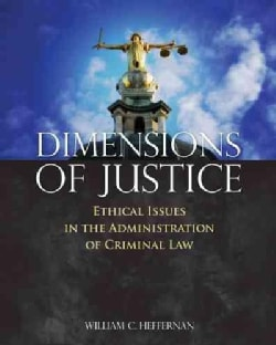 Dimensions of Justice: Ethical Issues in the Adminstration of Criminal Law (Paperback)