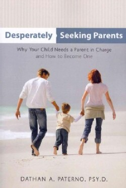 Desperately Seeking Parents: Why Your Child Needs a Parent in Charge and How to Become One (Paperback)