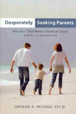 Desperately Seeking Parents: Why Your Child Needs a Parent in Charge & How to Become One (Hardcover)