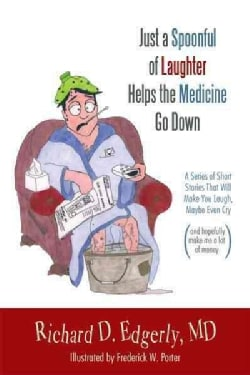 Just a Spoonful of Laughter Helps the Medicine Go Down: A Series of Short Stories That Will Make You Laugh, Maybe... (Paperback)