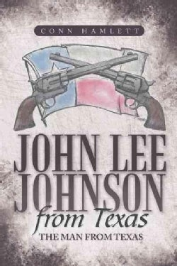 John Lee Johnson from Texas: The Man from Texas (Hardcover)