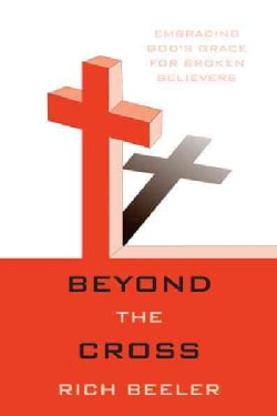 Beyond the Cross: Embracing God's Grace for Broken Believers (Paperback)