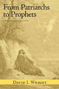 From Patriarchs to Prophets: A Poetic Anthology of the Old Testament (Hardcover)