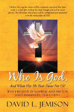 Who Is God, and What Has He Ever Done for Us?: Why I Believe in Yahweh and His Son Jesus Immanuel, the Christ (Paperback)