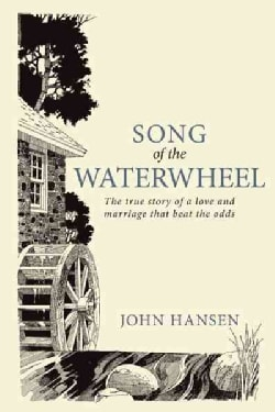 Song of the Waterwheel: The True Story of a Love and Marriage That Beat the Odds (Paperback)