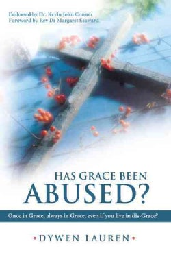 Has Grace Been Abused?: Once in Grace, Always in Grace, Even If You Live in Dis-grace? (Paperback)