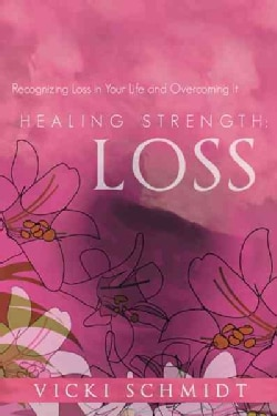 Healing Strength: Loss: Recognizing Loss in Your Life and Overcoming It (Hardcover)
