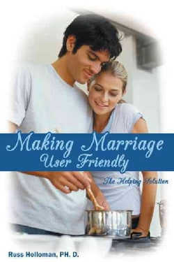 Making Marriage User Friendly: The Helping Solution (Paperback)