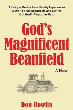 God's Magnificent Beanfield: A Unique Florida Farm Family Experiences a World-shaking Miracle and Carries Out God... (Hardcover)
