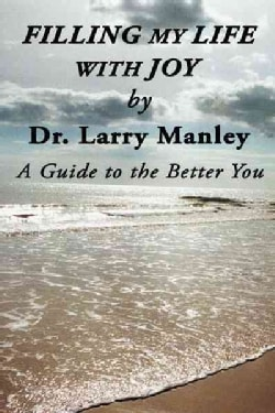 Filling My Life With Joy: A Guide to the Better You (Hardcover)