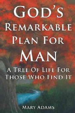 God's Remarkable Plan for Man: A Tree of Life for Those Who Find It (Hardcover)